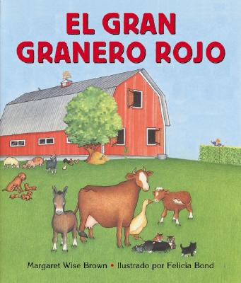 El gran granero rojo / Big Red Barn By Brown, Margaret Wise/ Bond, Felicia (ILT)/ Marcuse, Aida E. (TRN)/ Marcuse, Aida E.