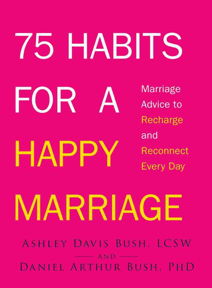75 Habits for a Happy Marriage By Bush, Ashley Davis/ Bush, Daniel Arthur